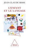 Jean-Claude Risse - L'enfant et le langage - De la naissance à la mort.