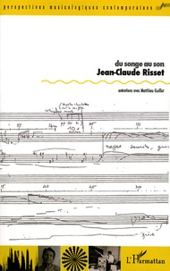 Jean-Claude Risset - Du songe au son - Entretiens avec Matthieu Guillot.
