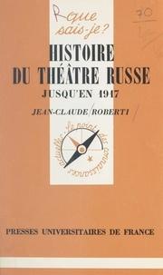 Jean-Claude Roberti et Paul Angoulvent - Histoire du théâtre russe jusqu'en 1917.
