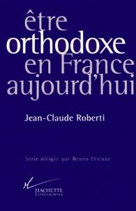 Jean-Claude Roberti - Être orthodoxe en France aujourd'hui.
