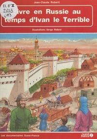 Jean-Claude Roberti et Rene Buret - Vivre en Russie au temps d'Ivan le Terrible.