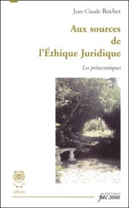 Jean-Claude Rocher - Aux sources de l'éthique juridique. - Les présocratiques.