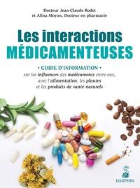Jean-Claude Rodet et Alina Moyon - Les interactions médicamenteuses - Guide d'information sur les influences des médicaments entre eux, avec l'alimentation, les plantes et les produits de santé naturels.