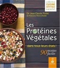 Jean-Claude Rodet - Les protéines végétales dans tous leurs états ! - 90 recettes faciles.