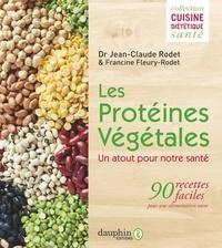 Jean-Claude Rodet et Francine Fleury-Rodet - Les protéines végétales - Un atout pour notre santé.