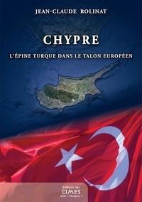 Jean-Claude Rolinat - Chypre - L'épine turque dans le talon européen.