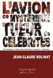 Jean-Claude Rolinat - L'avion, ce mystérieux tueur de célébrités.
