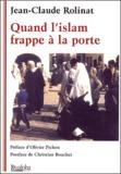Jean-Claude Rolinat - Quand l'islam frappe à la porte - L'islam, l'islamisation et l'islamisme de A à Z.