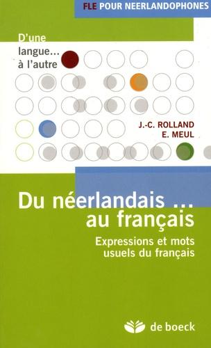 Jean-Claude Rolland - Du néerlandais... au français - Expressions et mots usuels du français.
