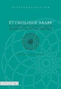 Jean-Claude Rolland - Etymologie arabe - Dictionnaire des mots de l'arabe moderne d'origine non sémitique.