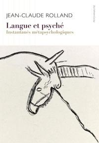 Jean-Claude Rolland - Langue et psyché - Instantanés métapsychologiques.