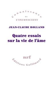 Jean-Claude Rolland - Quatre essais sur la vie de l'âme.