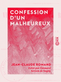Jean-Claude Romand et Édouard Servan de Sugny - Confession d'un malheureux - Vie de Jean-Claude Romand, forçat libéré, écrite par lui-même.