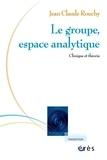 Jean-Claude Rouchy - Le groupe, espace analytique - Clinique et théorie.