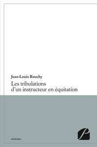 Jean-Claude Rouchy - Les tribulations d'un instructeur en équitation.