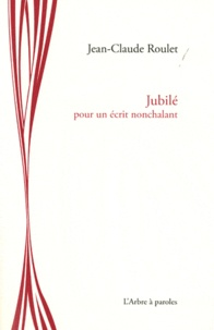 Jean-Claude Roulet - Jubilé - Pour un écrit nonchalant.