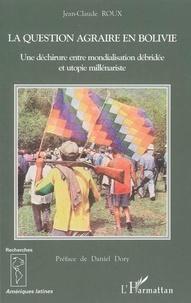 Jean-Claude Roux - La question agraire en Bolivie: une déchirure entre mondialisation débridée et utopie millénariste.