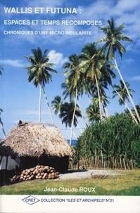 Jean-Claude Roux - Wallis et Futuna : espaces et temps recomposés - Chronique d'une micro insularité.