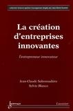 Jean-Claude Sabonnadière et Sylvie Blanco - La création d'entreprises innovantes - L'entrepreneur innovateur.