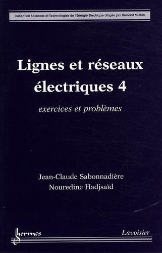 Jean-Claude Sabonnadière et Nouredine Hadjsaïd - Lignes et réseaux électriques - Tome 4, Exercices et problèmes.