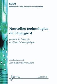 Jean-Claude Sabonnadière - Nouvelles technologies de l'énergie - Tome 4, Gestion de l'energie et efficacité énergétique.