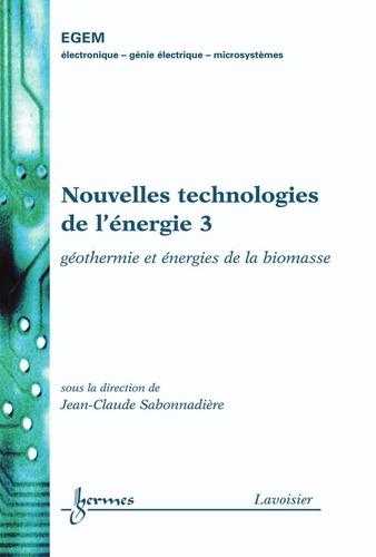 Jean-Claude Sabonnadière - Nouvelles technologies de l'énergie - Tome 3, Géothermie et énergies de la biomasse.