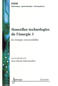 Jean-Claude Sabonnadière - Nouvelles technologies de l'énergie - Tome 1, Les énergies renouvelables.