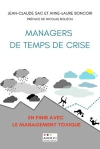 Jean-Claude Sac et Anne-Laure Boncori - Managers de temps de crise - En finir avec le management toxique.