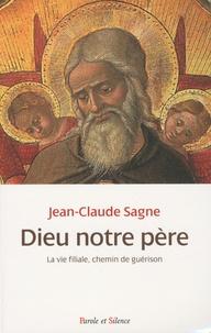 Jean-Claude Sagne - Dieu notre père - La vie filiale, chemin de guérison.