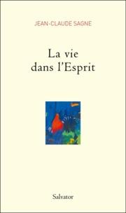 Jean-Claude Sagne - La vie dans l'Esprit.