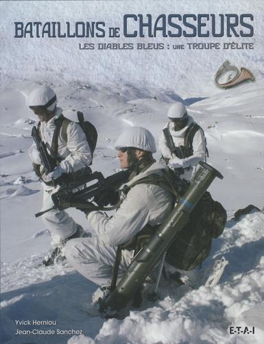 Jean-Claude Sanchez et Yvick Herniou - Bataillons de chasseurs - Les Diables Bleus : une troupe d'élite.