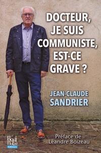 Jean-Claude Sandrier - Docteur, je suis communiste, est-ce grave ?.
