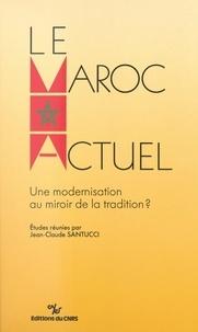 Jean-Claude Santucci - Le Maroc actuel : une modernisation au miroir de la tradition ?.