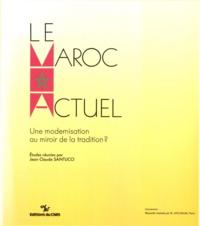 Jean-Claude Santucci - Le Maroc actuel - Une modernisation au miroir de la tradition?.
