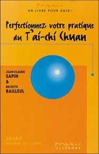 Jean-Claude Sapin et Brigitte Bailleul - Perfectionnez votre pratique du T'ai-Chi Chuan.