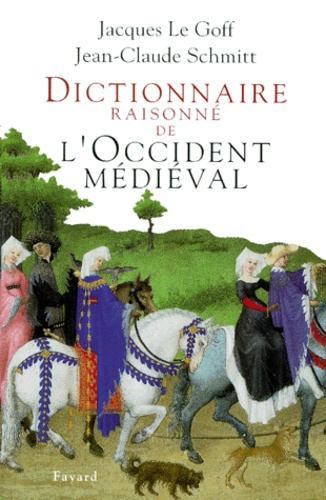 Jean-Claude Schmitt et Jacques Le Goff - Dictionnaire raisonné de l'Occident médiéval.