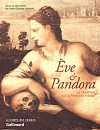 Jean-Claude Schmitt - Eve et Pandora. - La création de la femme.
