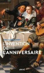 Jean-Claude Schmitt - L'invention de l'anniversaire.
