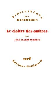 Jean-Claude Schmitt - Le cloître des ombres - Suivi du Livre des révélations.