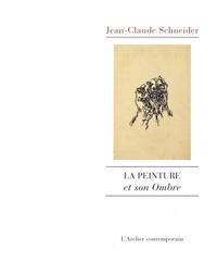 Jean-Claude Schneider - La peinture et son ombre.