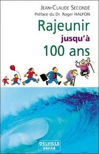 Jean-Claude Secondé - Rajeunir jusqu'à 100 ans.
