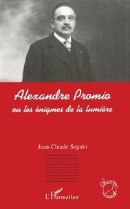 Jean-Claude Seguin - Alexandre Promio ou Les énigmes de la lumière.