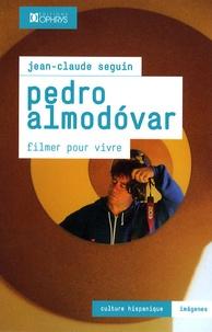 Jean-Claude Seguin - Pedro Almodovar - Filmer pour vivre.