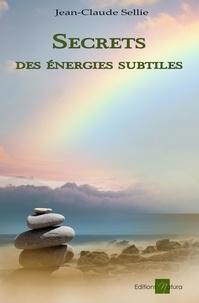Jean-Claude Sellie - Secrets des énergies subtiles - Guide pratique.
