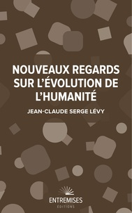 Jean-Claude Serge Lévy - NOUVEAUX REGARDS SUR L'ÉVOLUTION DE L'HUMANITÉ.