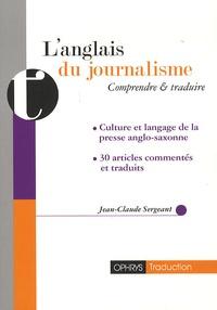 Jean-Claude Sergeant - L'anglais du journalisme - Comprendre et traduire.