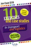 Jean-Claude Sevin - 10 exercices and case studies in transport and logistics - Get ready to succeed.
