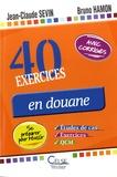 Jean-Claude Sevin et Bruno Hamon - 40 exercices en douane - QCM, études de cas et exercices. Se préparer pour réussir.