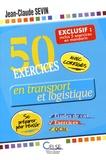 Jean-Claude Sevin - 50 exercices en transport et logistique (inclus : 5 exercices en mandarin) - Etudes de cas, exercices et QCM : se préparer pour réussir.
