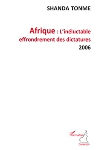 Jean-Claude Shanda Tonme - Afrique : l'inéluctable effondrement des dictatures.